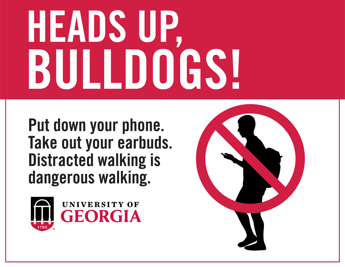 Heads Up Bulldogs! Put Down your phone. Take out your earbuds. Distracted walking is dangerous walking.