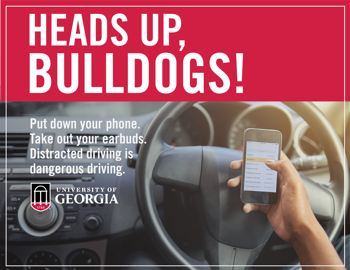 Heads Up Bulldogs! Put Down your phone. Take out your earbuds. Distracted driving is dangerous driving.